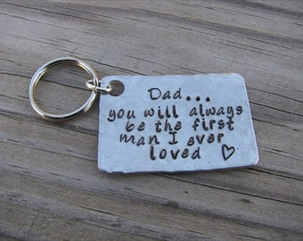 "Dad Keychain- Gift for Dad ""Dad...you will always be the first man I ever loved"" with stamped heart- Textured or Brushed Finish- your choice"