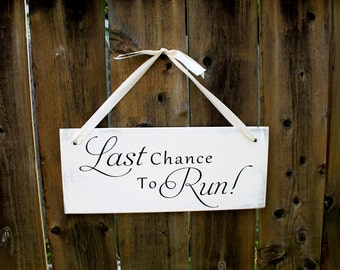 "6"" x 14.5"" LIGHT WEIGHT Wooden Wedding Sign:  SINGLE Sided Last Chance to Run - Made To Order"