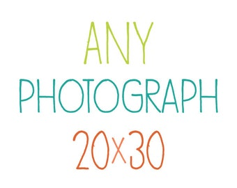 Any Photograph as a 20x30 Print
