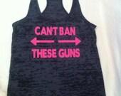 Can't Ban These Guns Burnout Workout Tank