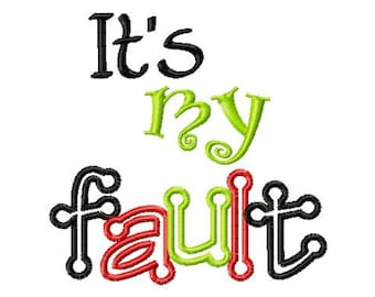 It's my fault - Machine Embroidery Design - 8 Sizes