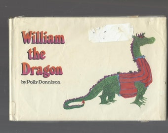 Rare Vintage Children's Book, William The Dragon By Polly Donnison, First American Edition, 1973, Hardcover Book With Dust Jacket