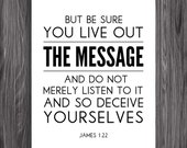 James 1:22. Live Out The Message. 8x10. DIY. Printable Christian Poster. PDF. Bible Verse.