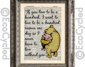 Winnie the Pooh & Piglet Quote 4 if you live to be 100 on Vintage Upcycled Dictionary Art Print Book Art Print Recycled Classic Pooh Nursery
