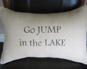 "Go Jump In The Lake - Burlap 12 "" x 18"" Pillow Cover - Lake House Gift - Rustic Accent Pillow - 12"" x 16"""