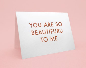 Cute Valentine's Day Card w/ Envelope - 5x7 debossed - You are so beautifuru to me