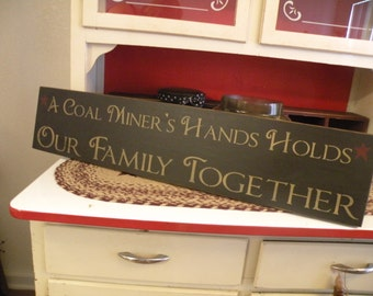 A Coal Miner Hand's Holds Our Family Together Handcrafted Sign