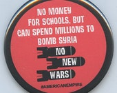 No Money for schools Millions to bomb Syria No New Wars button