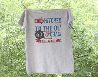 Ball and Chain humorous Shirt //Getting HItched To The Ol Ball and Chain Customized with Date - GC