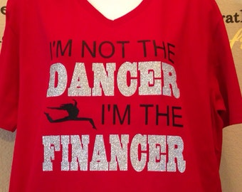 I'm Not The Dancer I'm The Financer Shirt