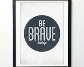 Be Brave Today, Motivational Poster, Typography Wall Art, Motivational Print, Inspirational Print, Quote Posters, Giclee Print