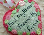 SALE! Padded Fabric and Felt Heart - First My Mother, Forever My Friend - Pink and Green