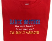 Dance Brother T-Shirt. For that brother who has to sit around and wait.....  :-)