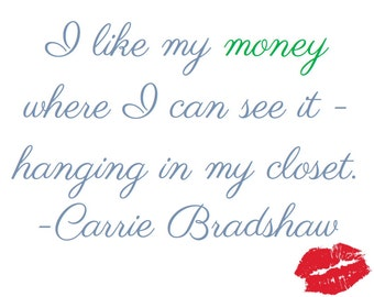 "SALE! Carrie Bradshaw quote picture with lips kiss ""I like my money where I can see it, hanging in my closet"""