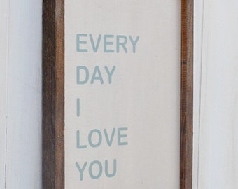 Wood Sign - Every Day I Love You- Home Decor, Wall Decor, Anniversay Gift