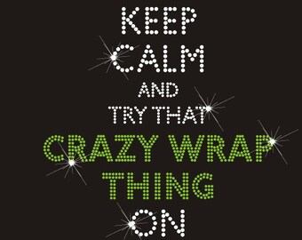 Keep Calm Crazy Wrap Thing Hot fix Transfer Logo