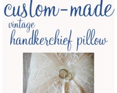 Custom-Made ring bearer pillow, made with vintage linen and vintage handkerchiefs
