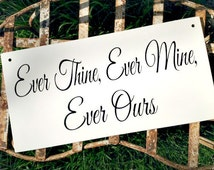 Ever Thine, Ever Mine, Ever Ours - Wedding Sign, Home Decor, Wedding Decor, Romantic Sign, Ring Bearer sign, Flower girl sign