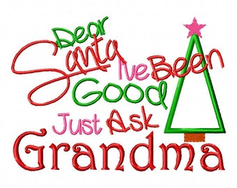 Christmas Embroidery Design Dear Santa I've Been Good Just Ask Grandma Christmas Applique  4x4 5x7 6x10 hoop Instant Download