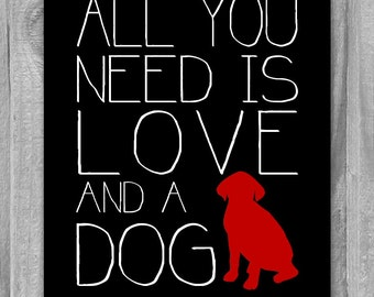 All You Need is Love and a Dog Quote Print Dog Lovers Poster Custom Colors and Size Modern Art Typopgraphy black white red