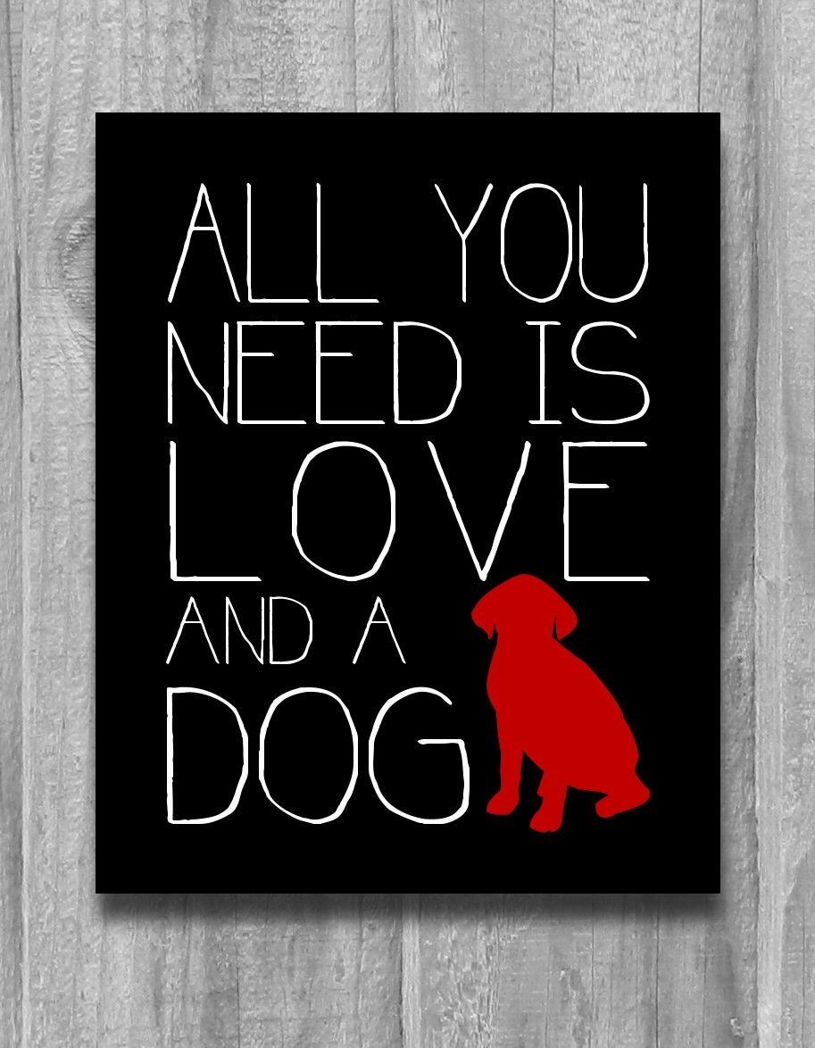 all you need is love and a dog quote print dog lovers poster. Black Bedroom Furniture Sets. Home Design Ideas