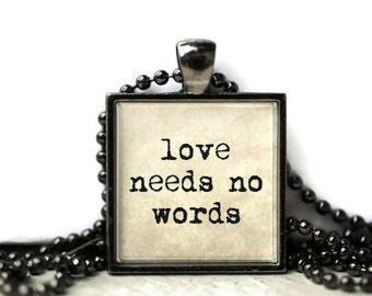 Love needs no words quote resin necklace or keychain word jewelry