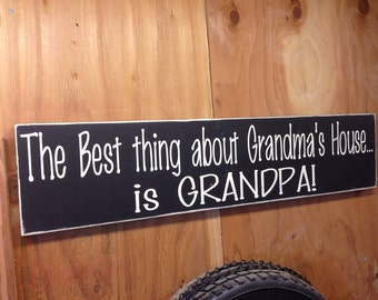 The best thing about grandmas house is grandpa