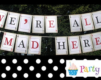 We're All Mad Here -  Mad Hatters Tea Party Classic Bunting