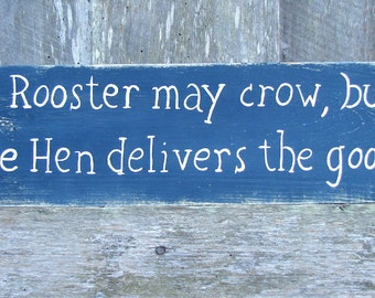 A Rooster May Crow, But A Hen Delivers The Goods. Free shipping Hand painted Wood Sign.