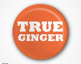 True Ginger  Badge or Magnet. Available as 2.5cm Pin Badge or 3.8cm Pin Badge or Magnet