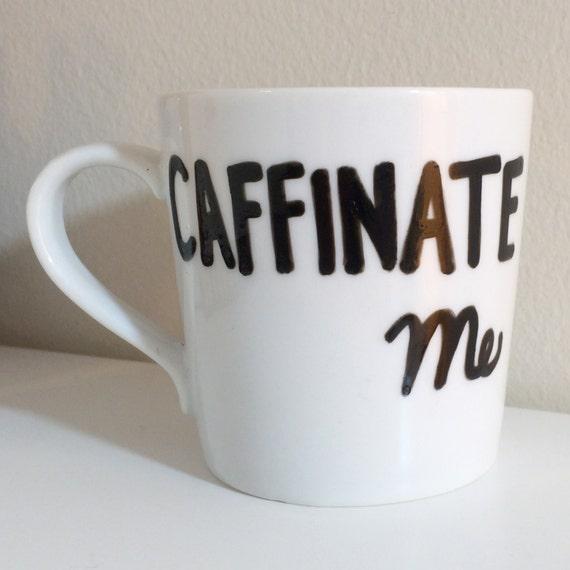 Caffinate Me Mug - Cute & Funny