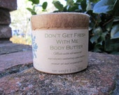 Don't Get Fresh WIth Me Herbal Scented Body Butter