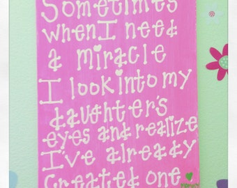 """Daughter wall art~ """"Sometimes when I need a miracle I look into my daughters eyes and realize I've already created one"""""""