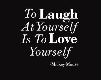 """Mickey Mouse Quote Print """"To Laugh At Yourslef Is To Love Yourself"""""""