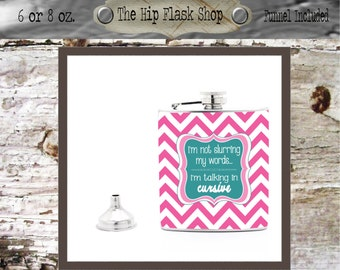 I'm Not Slurring My Words I'm Talking in Cursive Hip Flask 21st Birthday Gift Bridal Party Bridesmaid Gift Liquor Flask 6 or 8 oz w/ Funnel