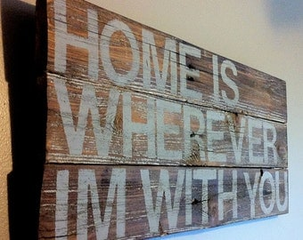"song quote ""home is wherever im with you"" reclaimed wood sign"