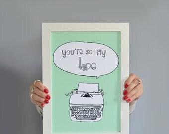 Typewriter Print: You're So My Type