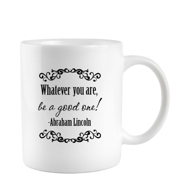 Lincoln Quote Whatever You Are Be A Good One: Abe Lincoln Coffee Mug Whatever You Are Be A Good One By