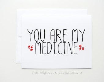 """I need you Card """" You are my Medicine """" greeting card."""