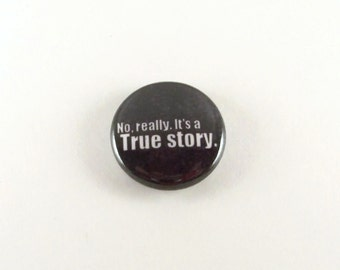 True Story Internet Meme - One Inch Pinback Button or Magnet Button or Keychain - Sarcastic Button