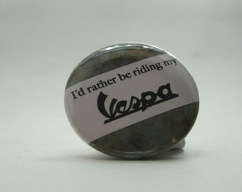 I'd rather be riding my Vespa Pinback Button or Magnet