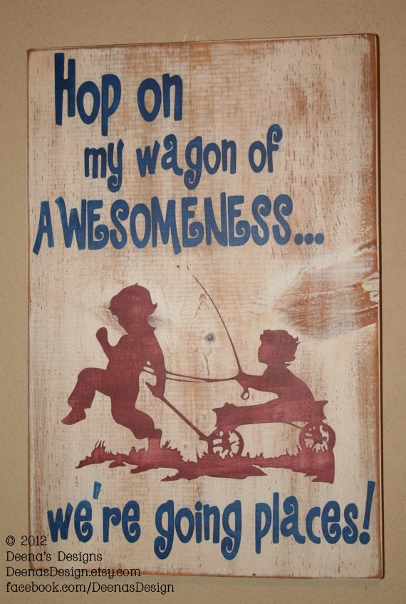 Hop On My Wagon Of AWESOMENESS....We're Going Places - Distressed Wall Decor, Custom Wood Sign, Hand Painted Wooden Wall Hanging