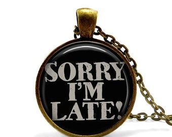 Funny pendant necklace late sorry black and gray typography sense of humor