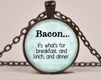 Bacon Breakfast Lunck Dinner Pendant Necklace or Keyring Glass Art Print Jewelry Charm Gifts for Her or Him Quote