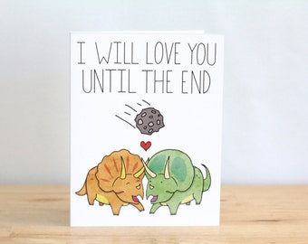 I Will Love You Until The End. Dinosaur. Blank. Illustration and Lettering. Eco Friendly. 100% Percent Recycled Paper.