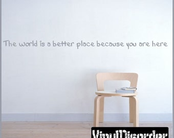 The world is a better place because you are here - Vinyl Wall Decal - Wall Quotes - Vinyl Sticker - Classroomquotes26ET