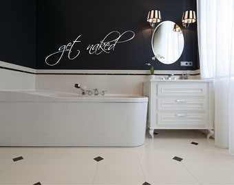Get Naked Wall Decal, Bathroom Decal, Get Naked Sticker, Vinyl Wall Decal