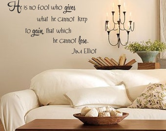 He is No Fool - Jim Elliot quote - Vinyl Wall Decal (I-031)