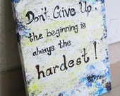 Dont Give Up - the beginning is always the hardest - ORIGINAL Painting- Acrylic Painting On Canvas -40x30cm