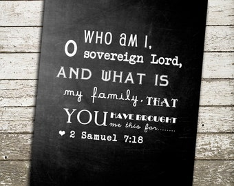 Bible Verse Wall Art - Who am I O Sovereign Lord and What is my Family that You have Brought Me This Far - Makes a Great Gift Print